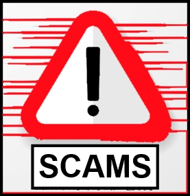 Be aware of the following SCAMS: